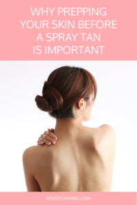 Why Prepping Your Skin Before a Spray Tan is Important | Kissed