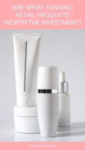 Spray Tanning Retail Products Worth the Investment | Kissed
