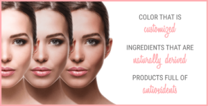 Color that is customized, ingredients that are naturally derived, products full of antioxidants